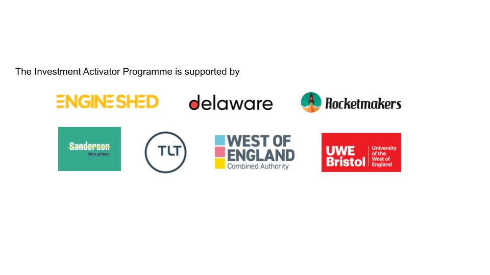 the investment activator programme is supported by: Engine Shed, delaware, rocketmakers, sanderson, TLT, WECA and UWE Bristol